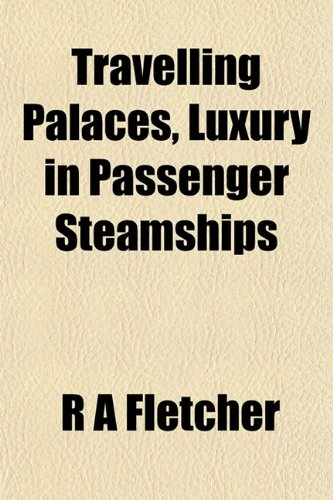 Travelling Palaces, Luxury in Passenger Steamships (1151832995) by Fletcher, R A