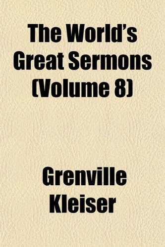 The World's Great Sermons (Volume 8) (1151836729) by Grenville Kleiser