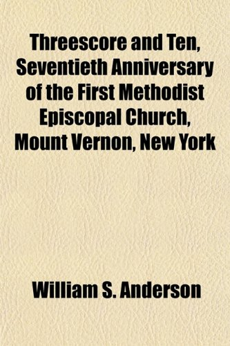 Threescore and Ten, Seventieth Anniversary of the First Methodist Episcopal Church, Mount Vernon, New York (1151837253) by William S. Anderson