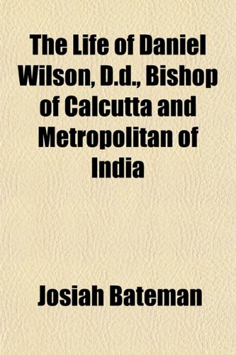 9781151837783: The Life of Daniel Wilson, D.d., Bishop of Calcutta and Metropolitan of India