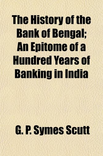 9781151838711: The History of the Bank of Bengal; An Epitome of a Hundred Years of Banking in India