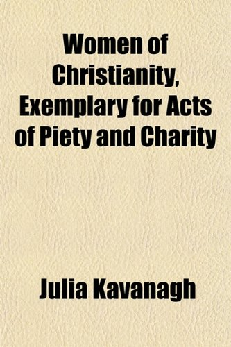 Women of Christianity, Exemplary for Acts of Piety and Charity (1151839337) by Julia Kavanagh
