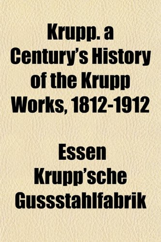 9781151841506: Krupp. a Century's History of the Krupp Works, 1812-1912