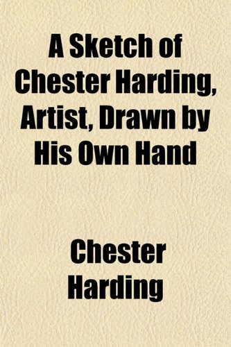 9781151841896: A Sketch of Chester Harding, Artist, Drawn by His Own Hand