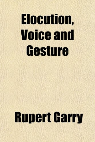 9781151843784: Elocution, Voice and Gesture