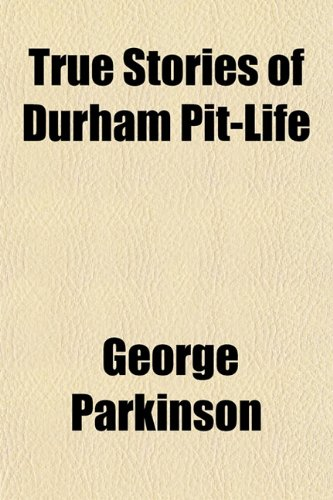 9781151851062: True Stories of Durham Pit-Life