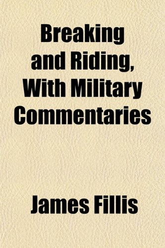 9781151853424: Breaking and Riding, With Military Commentaries