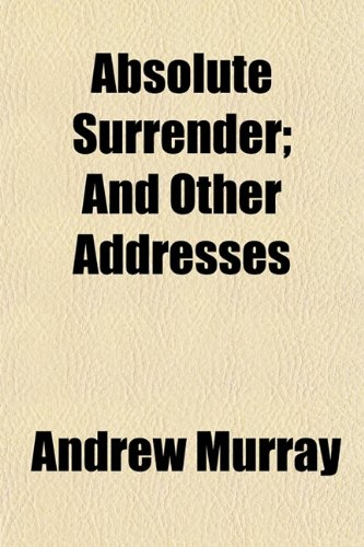 9781151858962: Absolute Surrender; And Other Addresses