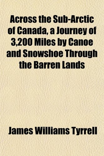 9781151863171: Across the Sub-Arctic of Canada, a Journey of 3,200 Miles by Canoe and Snowshoe Through the Barren Lands