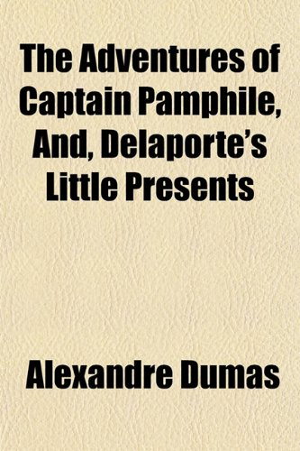 9781151865083: The Adventures of Captain Pamphile, And, Delaporte's Little Presents