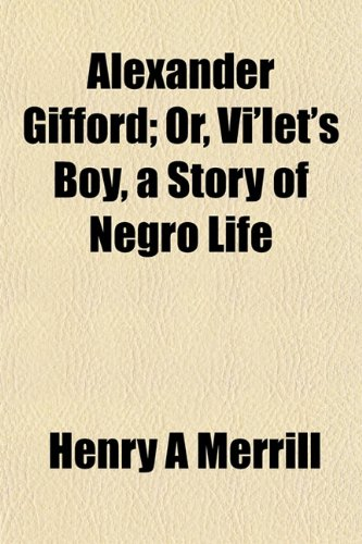 9781151870711: Alexander Gifford; Or, Vi'let's Boy, a Story of Negro Life