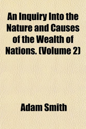 9781151888327: An Inquiry Into the Nature and Causes of the Wealth of Nations. (Volume 2)