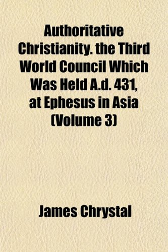 9781151905369: Authoritative Christianity. the Third World Council Which Was Held A.d. 431, at Ephesus in Asia (Volume 3)