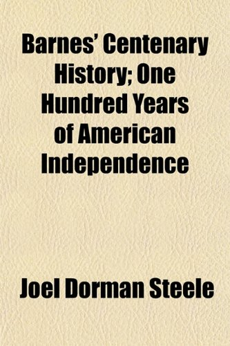 9781151909947: Barnes' Centenary History; One Hundred Years of American Independence