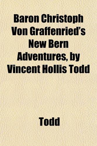 9781151910127: Baron Christoph Von Graffenried's New Bern Adventures, by Vincent Hollis Todd