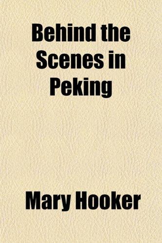 9781151913531: Behind the Scenes in Peking