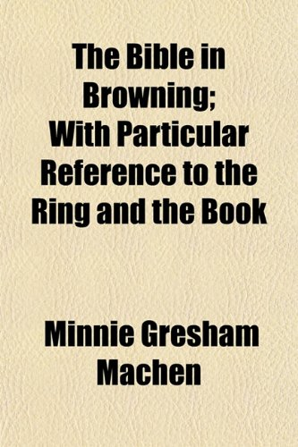 9781151915269: The Bible in Browning; With Particular Reference to the Ring and the Book