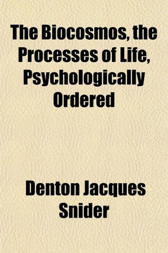 9781151918666: The Biocosmos, the Processes of Life, Psychologically Ordered