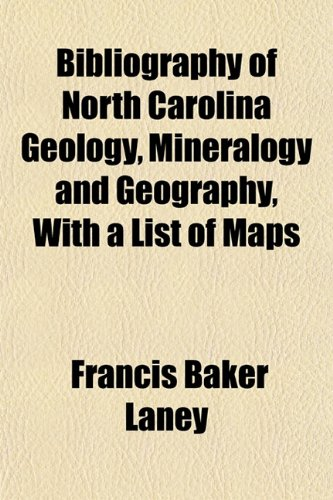 9781151918925: Bibliography of North Carolina Geology, Mineralogy and Geography, With a List of Maps