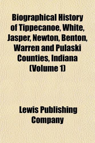 9781151920508: Biographical History of Tippecanoe, White, Jasper, Newton, Benton, Warren and Pulaski Counties, Indiana (Volume 1)