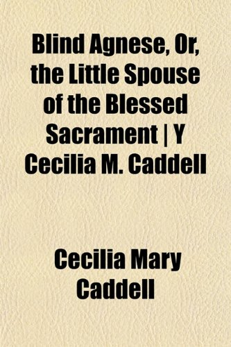 9781151924278: Blind Agnese, Or, the Little Spouse of the Blessed Sacrament | Y Cecilia M. Caddell