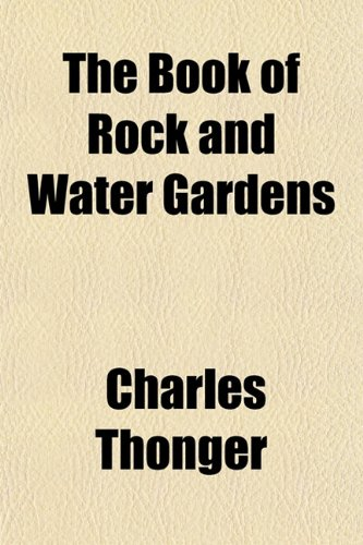 The Book of Rock and Water Gardens: Charles Thonger
