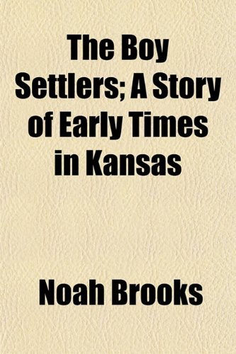 The Boy Settlers; A Story of Early Times in Kansas (1151929166) by Brooks, Noah