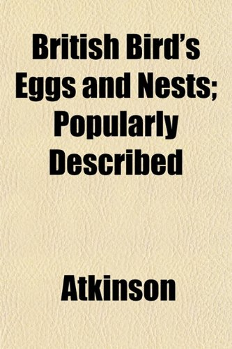 British Bird's Eggs and Nests; Popularly Described (1151932086) by Atkinson