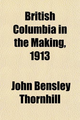 9781151933126: British Columbia in the Making, 1913