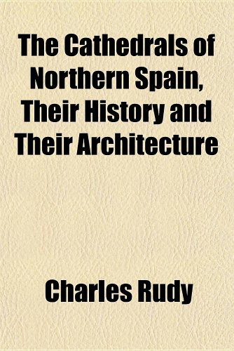 9781151955609: The Cathedrals of Northern Spain, Their History and Their Architecture