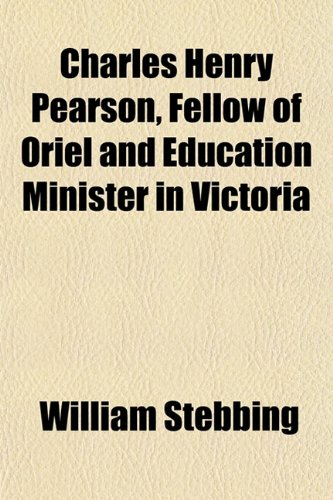 9781151962102: Charles Henry Pearson, Fellow of Oriel and Education Minister in Victoria