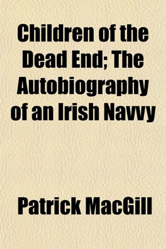 Children of the Dead End; The Autobiography: Patrick MacGill