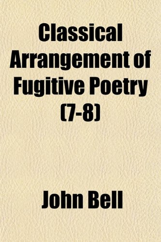 Classical Arrangement of Fugitive Poetry (7-8) (115197689X) by John Bell