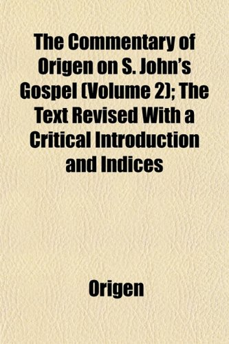 The Commentary of Origen on S. John's Gospel (Volume 2); The Text Revised With a Critical Introduction and Indices (1151988162) by Origen
