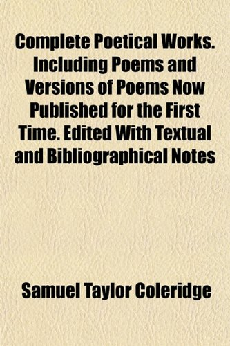 Complete Poetical Works. Including Poems and Versions of Poems Now Published for the First Time. Edited With Textual and Bibliographical Notes (9781151994707) by Samuel Taylor Coleridge