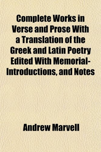 9781151994851: Complete Works in Verse and Prose With a Translation of the Greek and Latin Poetry Edited With Memorial-Introductions, and Notes