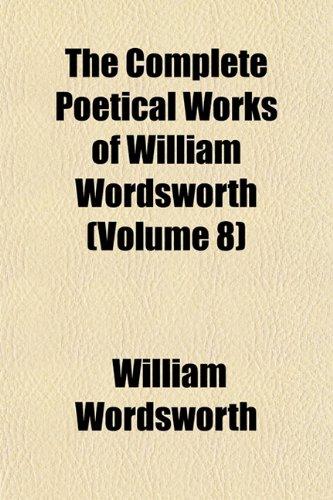 The Complete Poetical Works of William Wordsworth: William Wordsworth