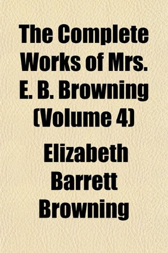 The Complete Works of Mrs. E. B. Browning (Volume 4) (1151995312) by Elizabeth Barrett Browning
