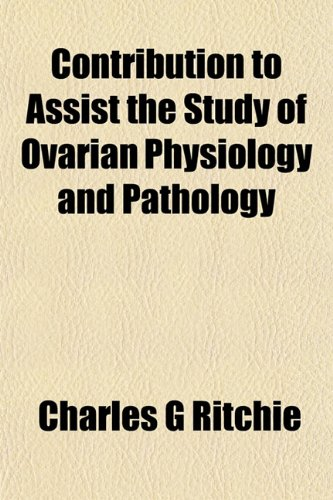 9781152005280: Contribution to Assist the Study of Ovarian Physiology and Pathology
