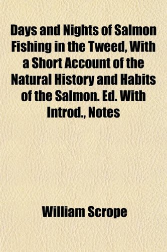 9781152020306: Days and Nights of Salmon Fishing in the Tweed, With a Short Account of the Natural History and Habits of the Salmon. Ed. With Introd., Notes