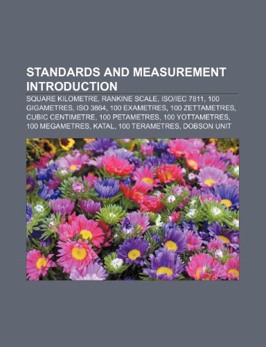 9781152021167: Standards and Measurement Introduction:: Square kilometre, Rankine scale, ISO/IEC 7811, 100 gigametres, ISO 3864, 100 exametres, 100 zettametres, ... Katal, 100 terametres, Dobson unit