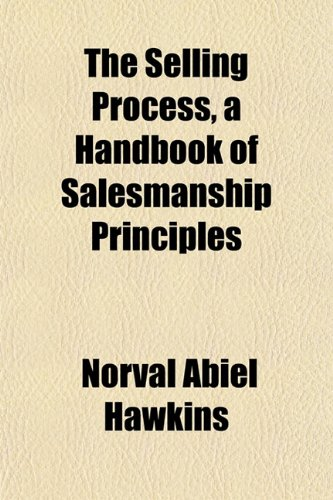 9781152039032: The Selling Process, a Handbook of Salesmanship Principles