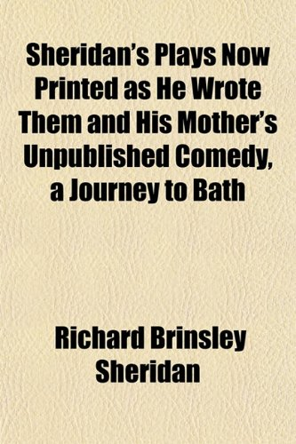 9781152039674: Sheridan's Plays Now Printed as He Wrote Them and His Mother's Unpublished Comedy, a Journey to Bath