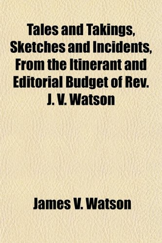 9781152047358: Tales and Takings, Sketches and Incidents, From the Itinerant and Editorial Budget of Rev. J. V. Watson