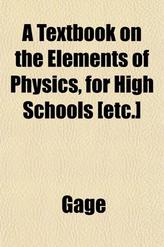 A Textbook on the Elements of Physics, for High Schools [etc.] (1152051601) by Gage
