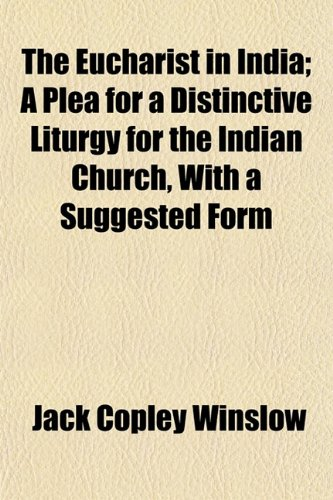 The Eucharist in India; A Plea for: Winslow, Jack Copley