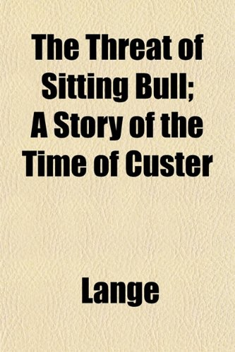 The Threat of Sitting Bull; A Story of the Time of Custer (1152067346) by Lange