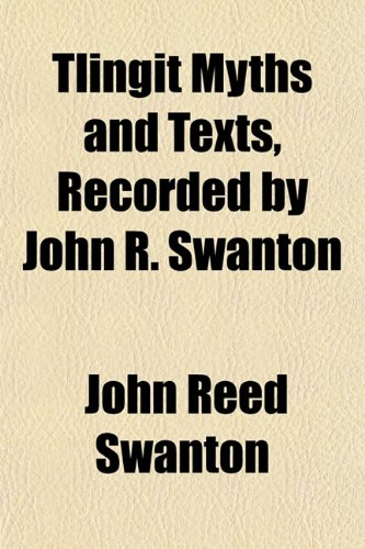 9781152070974: Tlingit Myths and Texts, Recorded by John R. Swanton