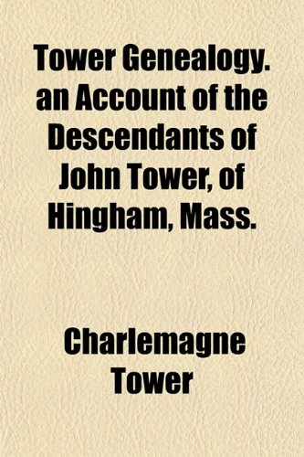 9781152073746: Tower Genealogy. an Account of the Descendants of John Tower, of Hingham, Mass.