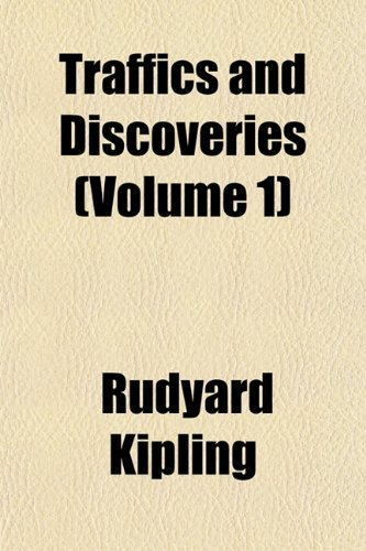 Traffics and Discoveries (Volume 1) (1152075462) by Rudyard Kipling